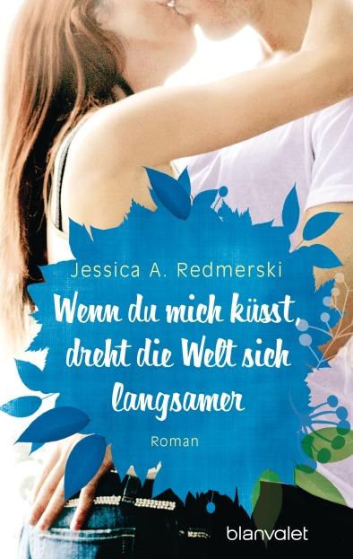 Wenn du mich kuesst dreht die Welt sich langsamer von Jessica Redmerski